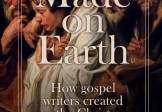 Made on Earth – How the gospel writers created the Christ